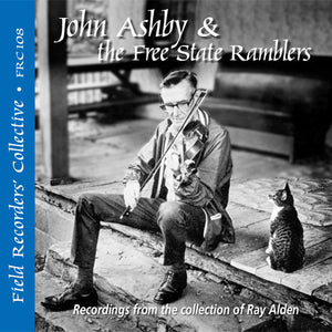 JOHN ASHBY AND THE FREE STATE RAMBLERS 'The Field Recorders' Collective - Recordings from the collection of Ray Alden' FRC-108-CD
