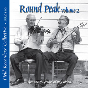 ROUND PEAK Volume 2 'The Field Recorders' Collective - Recordings from the collection of Ray Alden'  FRC-110-CD