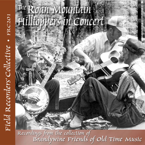 ROAN MOUNTAIN HILLTOPPERS IN CONCERT 'The Field Recorders' Collective - Recordings from the collection of Brandywine Friends of Old Time Music'  FRC-201-CD