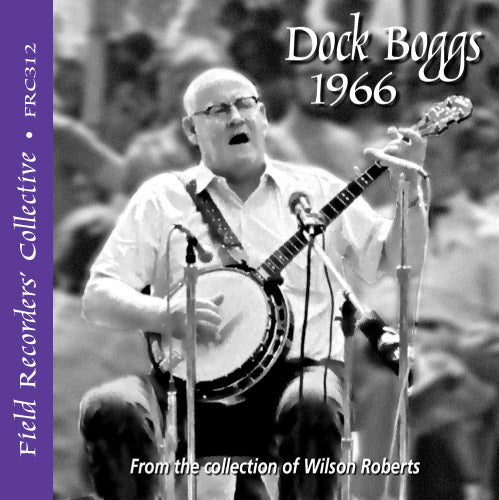 DOCK BOGGS 1966 'The Field Recorders' Collective - From the collection of Wilson Roberts'  FRC-312-CD