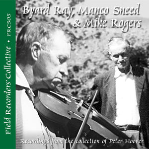 BYARD RAY, MANCO SNEED & MIKE ROGERS 'The Field Recorders' Collective - Recordings from the collection of Peter Hoover'  FRC-505-CD