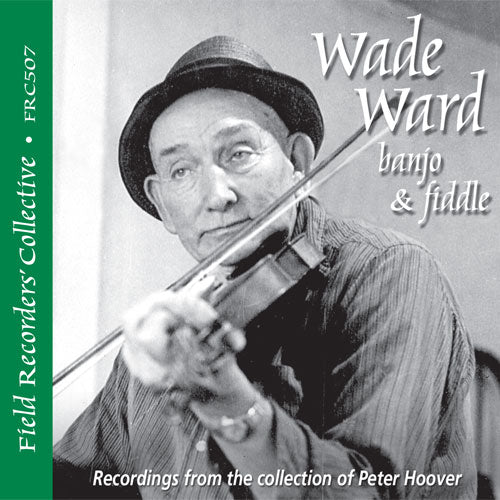 WADE WARD Banjo & Fiddle 'The Field Recorders' Collective - Recordings from the collection of Peter Hoover'   FRC-507-CD