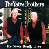 YATES BROTHERS 'It's Never Really Over'