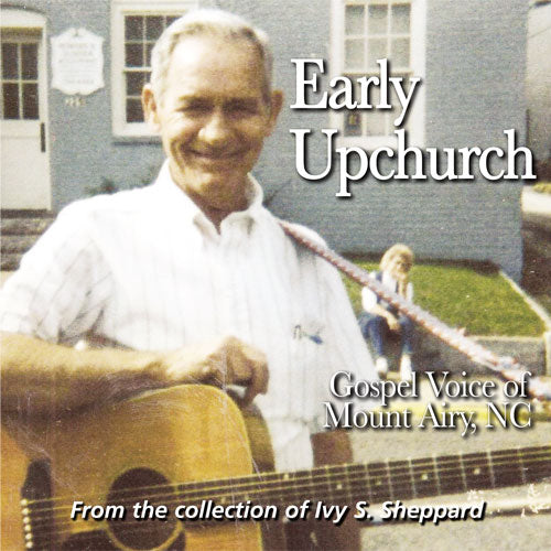 EARLY UPCHURCH 'Gospel Voice of Mount Airy, NC' FRC-725-CD