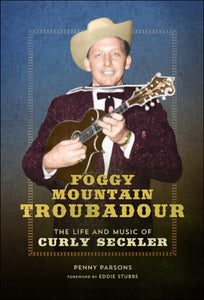 FOGGY MOUNTAIN TROUBADOUR 'The Life and Music of Curly Seckler' BOOK: PARSONS