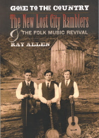 NEW LOST CITY RAMBLERS & THE FOLK REVIVAL - GONE TO THE COUNTRY' BOOK by Ray Allen