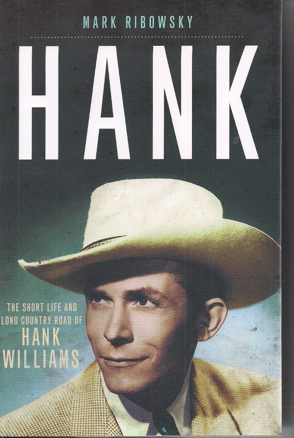 HANK - THE SHORT LIFE AND LONG COUNTRY ROAD OF HANK WILLIAMS - Book by Mark Ribowsky