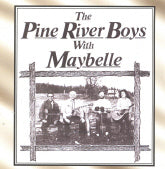 THE PINE RIVER BOYS 'The Pine River Boys With Maybelle'