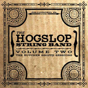HOGSLOP STRING BAND 'Volume Two - The Butcher Shoppe Sessions'     HSSB-2018-CD