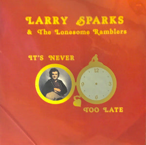 LARRY SPARKS & THE LONESOME RAMBLERS 'It's Never Too Late' - LP