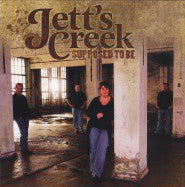 JETT'S CREEK 'Supposed To Be'