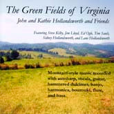 JOHN & KATHIE HOLLANDSWORTH & FRIENDS 'The Green Fields of Virginia'