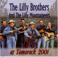LILLY BROTHERS AND THE LILLY MOUNTAINEERS  'Live at Tamarack 2001' LB-5704-CD