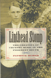 Linthead Stomp-The Creation Of Country Music In The Piedmont South' by PATRICK HUBER