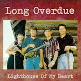 LONG OVERDUE 'Lighthouse of My Heart'