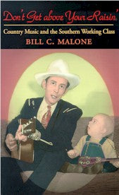 'Don't Get Above Your Raisin' by BILL C. MALONE       BOOK-B-MALONE