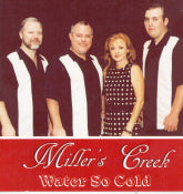 MILLER'S CREEK 'Water So Cold'