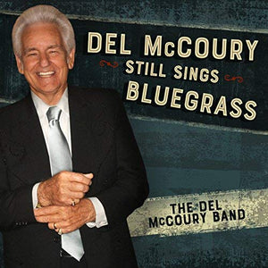 DEL MCCOURY BAND 'Del McCoury Still Sings Bluegrass'     MCM-0020-CD
