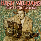 HANK WILLIAMS 'Alone With His Guitar'