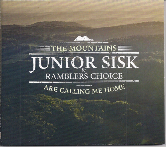 JUNIOR SISK & RAMBLERS CHOICE 'The Mountains Are Calling Me Home'