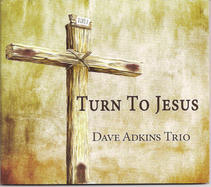 DAVE ADKINS TRIO 'Turn to Jesus' MFR-170407-CD