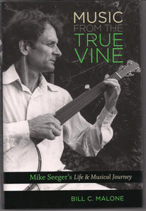 MUSIC FROM THE TRUE VINE - Mike Seeger's Life & Musical Journey BOOK: MALONE