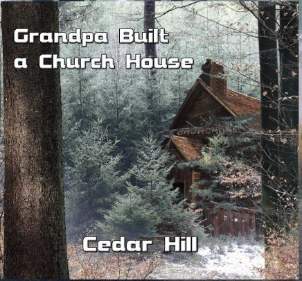 CEDAR HILL 'Grandpa Built a Church House'  NR-190515-CD