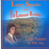 LARRY SPARKS AND THE LONESOME RAMBLERS 'Green Pastures In The Sky'