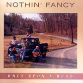 NOTHIN' FANCY 'Once Upon A Road'