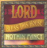 NOTHIN' FANCY 'Lord Bless This House'