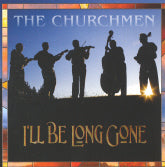 CHURCHMEN 'I'll Be Long Gone'