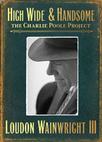 LOUDON WAINWRIGHT III 'High Wide & Handsome-The Charlie Poole Project'