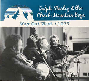 RALPH STANLEY & THE CLINCH MOUNTAIN BOYS 'Way Out West - 1977' SFR-005-CD