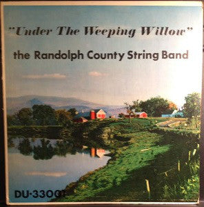 THE RANDOLPH COUNTY STRINGBAND 'Under The Weeping Willow' - LP
