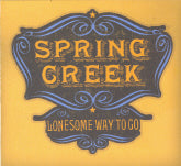 SPRING CREEK 'Lonesome Way To Go'