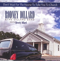 RODNEY DILLARD & THE DILLARD BAND 'Don't Wait For The Hearse To Take You To Church'