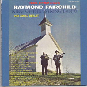 RAYMOND FAIRCHILD WITH JAMES WORLEY 'King of the 5-String Banjo'