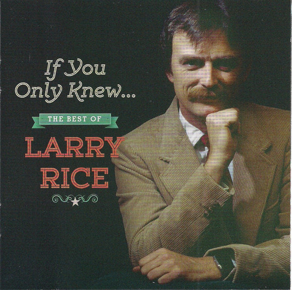 LARRY RICE 'If You Only Knew. . . The Best of Larry Rice'