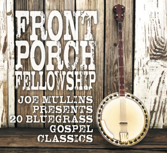 JOE MULLINS  'Presents 20 Bluegrass Gospel Classics - Front Porch Fellowship'    REB-SN-2017-CD