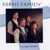 FORBES FAMILY 'I'll Look To Him'