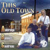 AULDRIDGE, BENNETT & GAUDREAU 'This Old Town'       REB-1758-CD