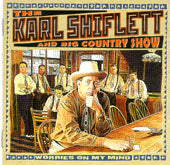 KARL SHIFLETT & BIG COUNTRY SHOW 'Worries On My Mind'