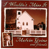 MELVIN GOINS 'I Wouldn't Miss It'