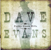 DAVE EVANS 'Pretty Green Hills' REB-1812-CD