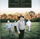TONY HOLT & THE WILDWOOD VALLEY BOYS 'Daylight's Burnin'