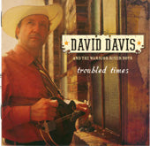 "DAVID DAVIS & THE WARRIOR RIVER BOYS  ""Troubled Times"""
