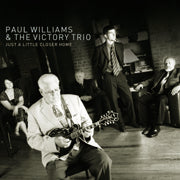 PAUL WILLIAMS & THE VICTORY TRIO 'Just A Little Closer Home'