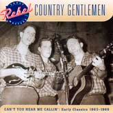 COUNTRY GENTLEMEN 'Can't You Hear Me Callin': Early Classics 1963-1969' REB-7508-CD