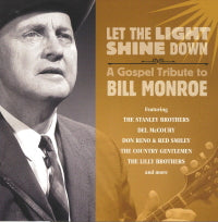 VARIOUS ARTISTS 'Let The Light Shine Down A Gospel Tribute To Bill Monroe'