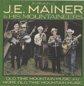 J. E. MAINER & HIS MOUNTAINEERS 'Old Time Mountain Music And More Old Time Mountain Music'